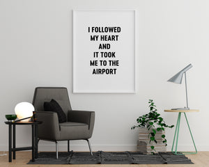 I Followed My Heart and It Took Me to the Airport - Printers Mews