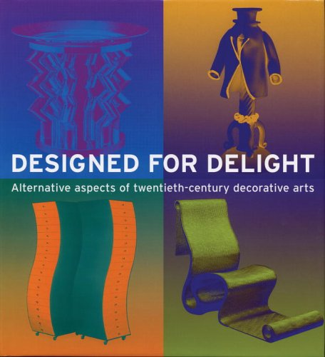 Designed for Delight: Alternative Aspects of Twentieth-Century Decorative Arts