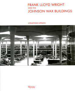 Frank Lloyd Wright and the Johnson Wax Buildings by Jonathan Lipman