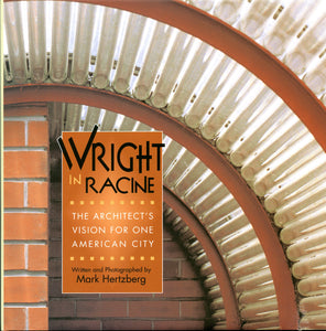 Wright in Racine: The Architect's Vision for One American City by Mark Hertzberg