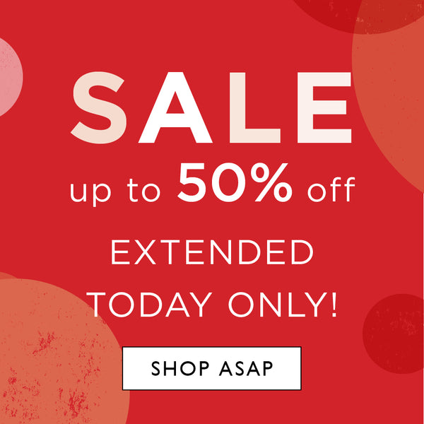 Sale up to 50% off extended today only. Shop ASAP.