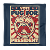 """VOTE PUG FOR PRESIDENT"" DECORATIVE SQUARE PILLOW CASE WITHOUT STUFFING"