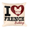 """I Love French Bulldogs"" Decorative Square Pillow Case With Stuffing"