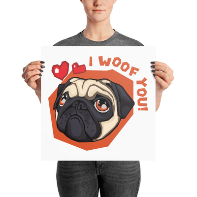 """I Woof You"" Premium Luster Photo Paper Unframed Poster"