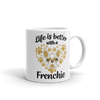 """Life is Better with a Frenchie"" Ceramic Mug"