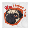 """I Woof You!"" Decorative Square Pillow Case Without Stuffing"
