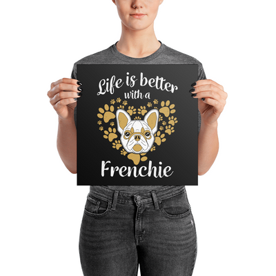 """Life is Better With a Frenchie"" Premium Luster Photo Paper Unframed Poster"