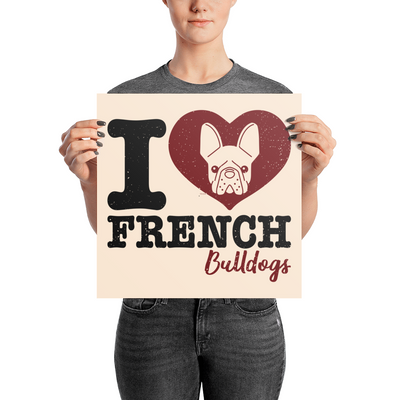 """I Love French Bulldogs"" Premium Luster Photo Paper Unframed Poster"