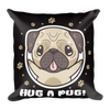 """Hug a Pug"" Decorative Square Pillow Case With Stuffing"