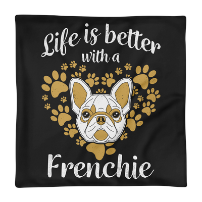 """Life is Better with a Frenchie"" Decorative Square Pillow Case Without Stuffing"