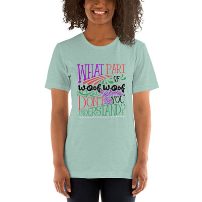 """What Part of 'Woof Woof' Don't You Understand?"" Women's Short Sleeve Jersey Tee"