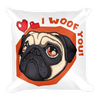 """I Woof You!"" Decorative Square Pillow Case With Stuffing"