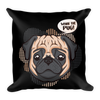 """What the Pug!"" Decorative Square Pillow Case With Stuffing"