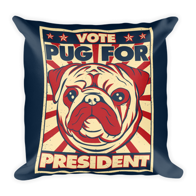 """VOTE PUG FOR PRESIDENT"" DECORATIVE SQUARE PILLOW CASE WITH STUFFING"