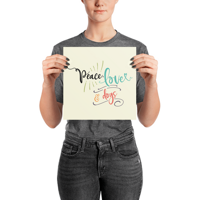 """Peace, Love & Dogs"" Premium Luster Photo Paper Unframed Poster"