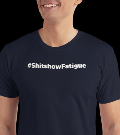 Shitshow Fatigue
