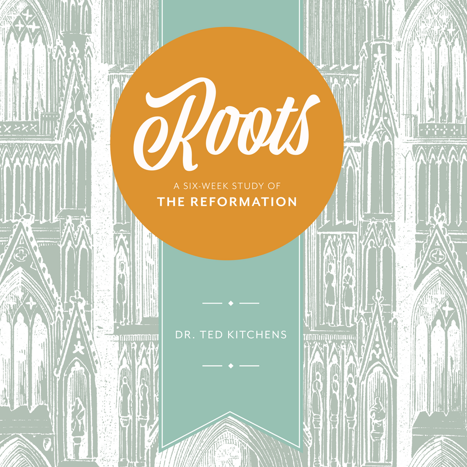 Roots: a Six-Week Study of the Reformation