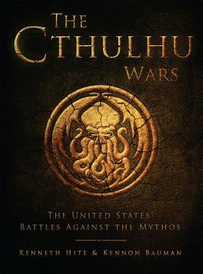 The Cthulhu Wars: The United States' Battles Against the Mythos [Hite, Kenneth]