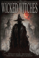 Wicked Witches; An Anthology of the New England Horror Writers [Goudsward, Scott T.]