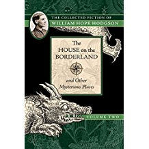 The House on the Borderland and Other Mysterious Places: The Collected Fiction of William Hope Hodgson, Volume 2 [Hodgson, William Hope]