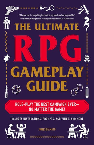 The Ultimate RPG Gameplay Guide: Role-Play the Best Campaign Ever- No Matter the Game! [D'Amato, James]