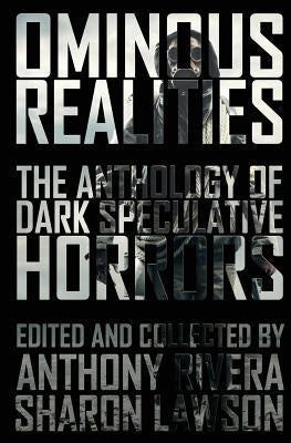 Ominous Realities; The Anthology of Dark Speculative Horrors [Rivera, Anthony; Lawson, Sharon]