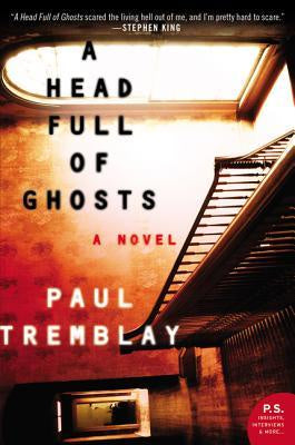 A Head Full of Ghosts: A Novel [Tremblay, Paul]