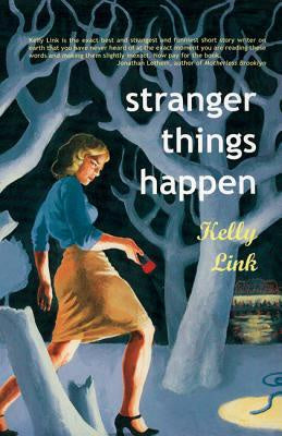 Stranger Things Happen [Link, Kelly]