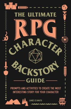 The Ultimate RPG Character Backstory Guide: Prompts and Activities to Create the Most Interesting Story for Your Character (Paperback) [D'Amato, James]