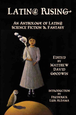 Latin Rising: An Anthology of Latin Science Fiction and Fantasy [Goodwin, Matthew David (ed.)]