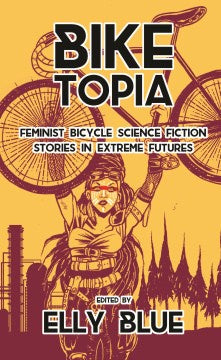 Bike Topia: Feminist Bicycle Science Fiction Stories in Extreme Futures