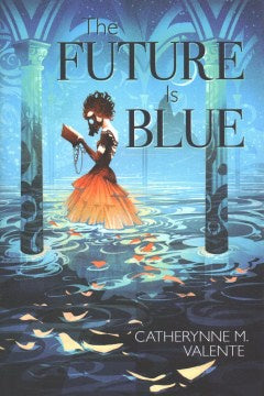 The Future is Blue (Hardcover) [Valente, Catherynne M.]