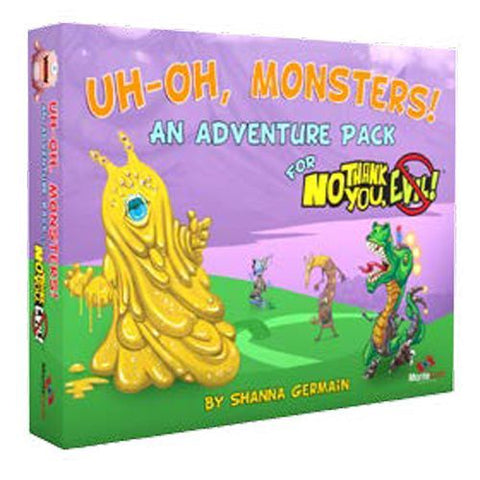 Uh-Oh, Monsters Adventures and Creatures for No Thank You, Evil