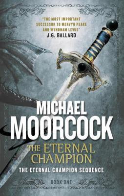 The Eternal Champion (The Eternal Champion Sequence, 1) [Moorcock, Michael]