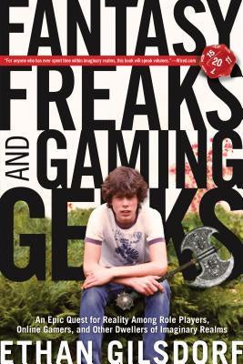 Fantasy Freaks and Gaming Geeks; [Gilsdorf, Ethan]