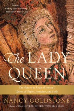 The Lady Queen: The Notorious Reign of Joanna I, Queen of Naples, Jerusalem, and Sicily (Paperback) [Goldstone, Nancy]