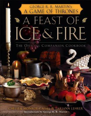 A Feast of Ice and Fire: The Official Game of Thrones Companion Cookbook [Monroe-Cassel, Chelsea]