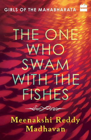 The One Who Swam With The Fishes (Girls of the Mahabharata, 1) [Madhavan, Meenakshi Reddy]