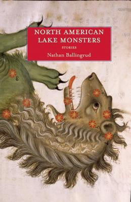 North American Lake Monsters; Stories [Ballingrud, Nathan]