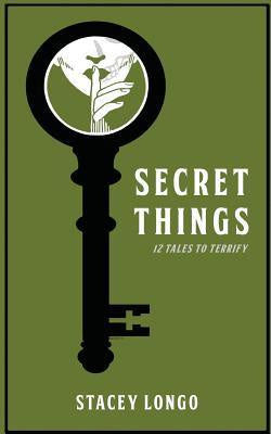 Secret Things; Twelve Tales to Terrify [Longo, Stacey]