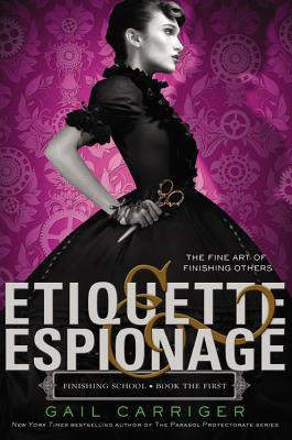Etiquette & Espionage (Finishing School, 1) [Carriger, Gail]