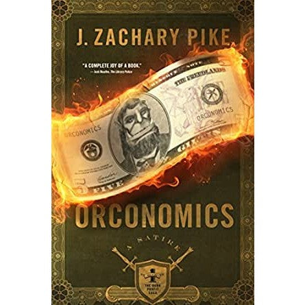Orconomics: A Satire (Dark Profit Saga, 1) [Pike, J. Zachary]