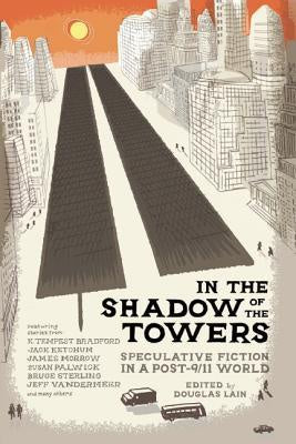 In the Shadow of the Towers; Speculative Fiction in a Post-9/11 World [Lain, Douglas]