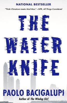 The Water Knife [Bacigalupi, Paolo]