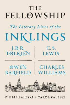The Fellowship; The Literary Lives of the Inklings; J.R.R. Tolkien, C. S. Lewis, Owen Barfield, Charles Williams [Zaleski, Philip]
