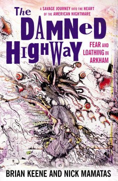 The Damned Highway: Fear and Loathing in Arkham: A Savage Journey into the Heart of the American Nightmare, and Back Again [Keene, Brian]