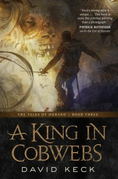 A King in Cobwebs: The Tales of Durand Book 3 (Paperback) [Keck, David]