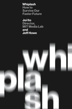 Whiplash: How to Survive Our Faster Future (Paperback) [Ito, Joi]