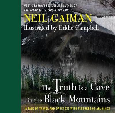 The Truth is a Cave in the Black Mountains; A Tale of Travel and Darkness with Pictures of All Kinds [Gaiman, Neil]