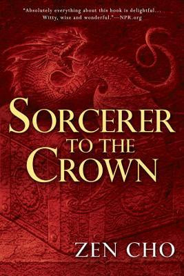 Sorcerer to the Crown (Sorcerer to the Crown Novel, 1) [Cho, Zen]